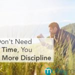 You Don't Need More Time, You Need More Discipline