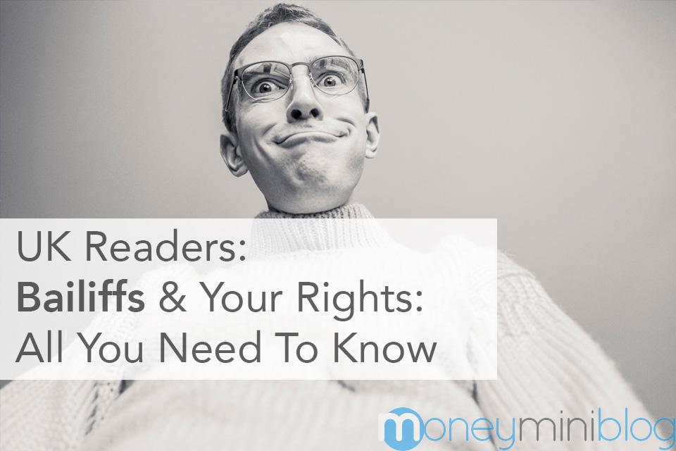 UK Readers: Bailiffs & Your Rights – All You Need To Know