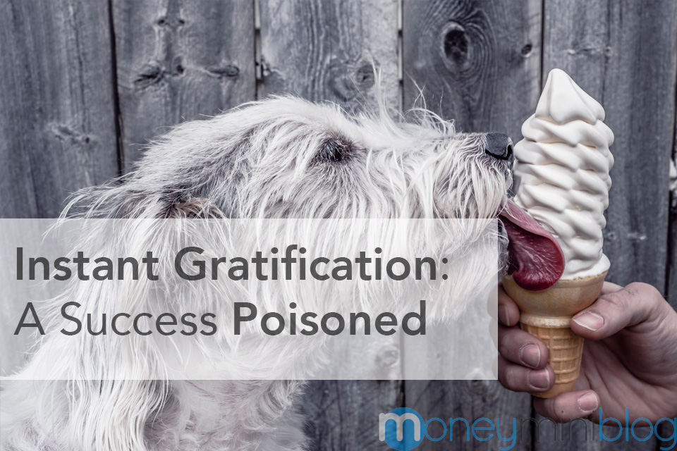 Instant Gratification: A Success Poisoned