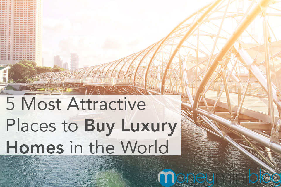 5 Most Attractive Places to Buy Luxury Homes in the World