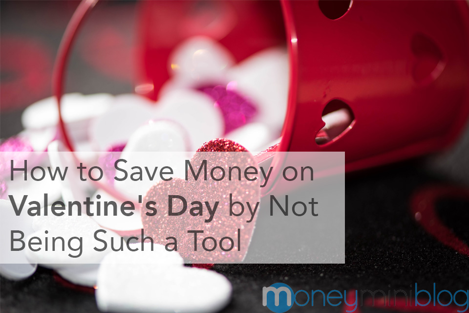 How to Save Money on Valentine's Day by Not Being Such a Tool