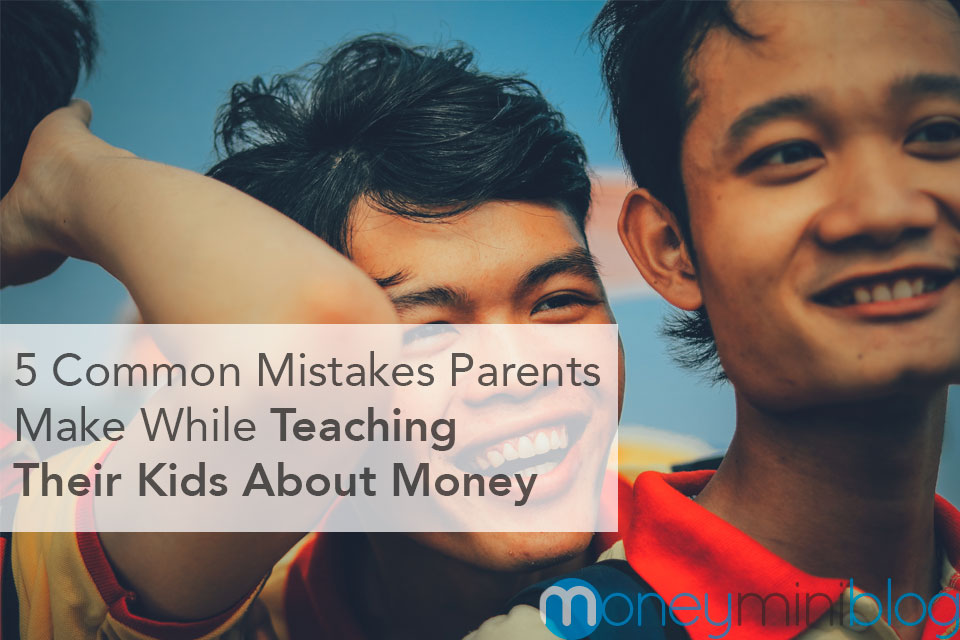 5 Common Mistakes Parents Make While Teaching Their Kids About Money