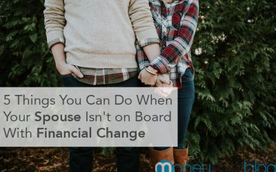 5 Things You Can Do When Your Spouse Isn't on Board With Financial Change