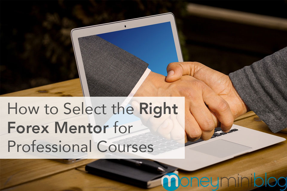 How to Select the Right Forex Mentor for Professional Courses
