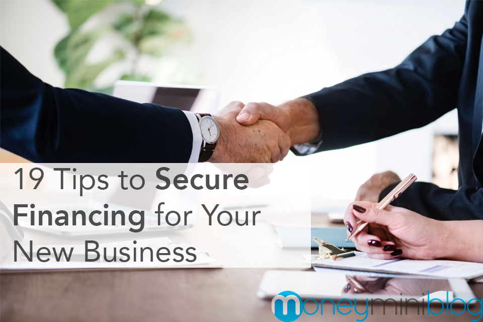 19 Tips to Secure Financing for Your New Business