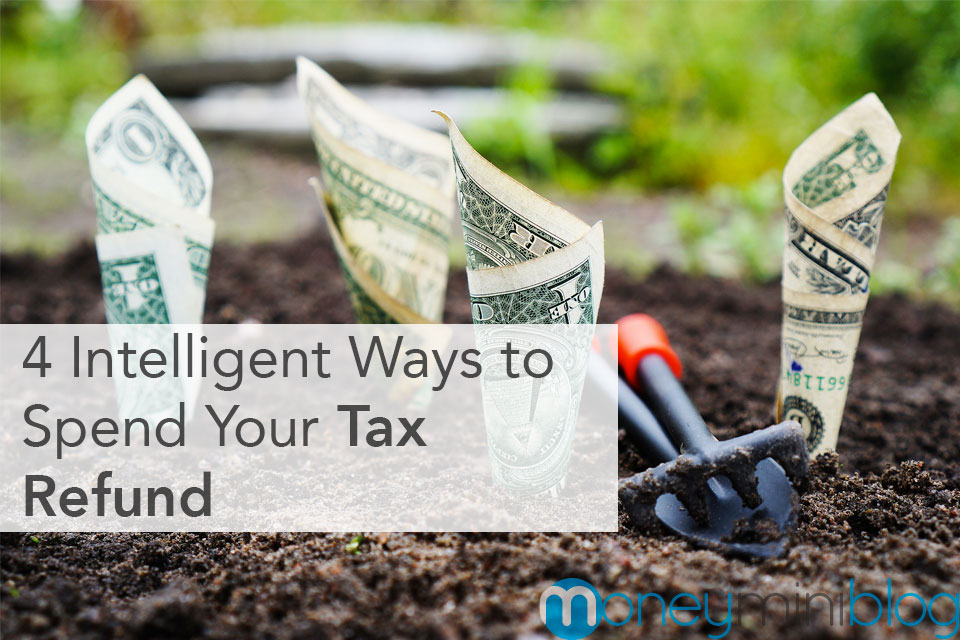 4 Intelligent Ways to Spend Your Tax Refund