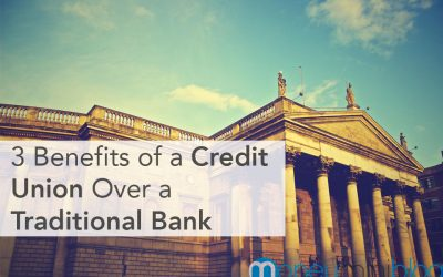 3 Benefits of a Credit Union Over a Traditional Bank