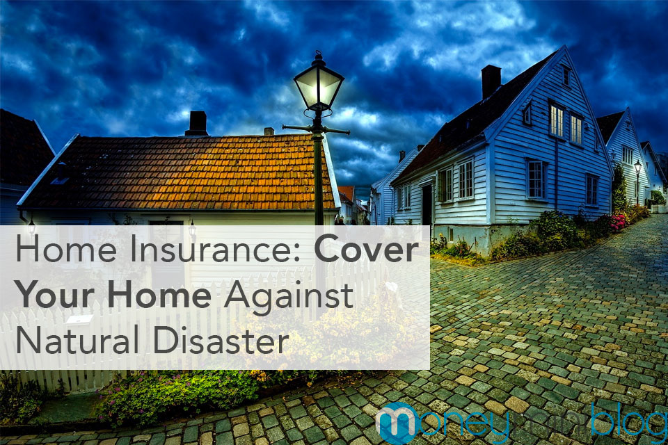 Home Insurance: Cover Your Home Against Natural Disaster