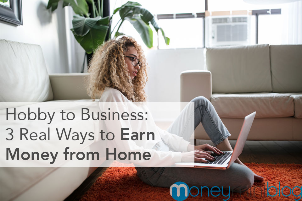 Hobby to Business: 3 Real Ways to Earn Money from Home