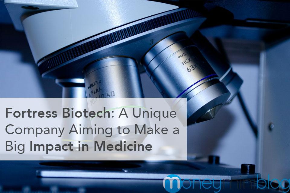 Fortress Biotech: A Unique Company Aiming to Make a Big Impact in Medicine