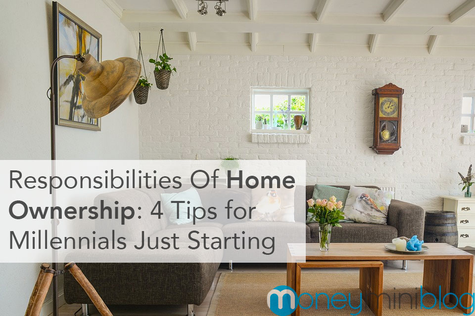 The Responsibilities Of Homeownership: 4 Tips For Millennials Just Starting Out