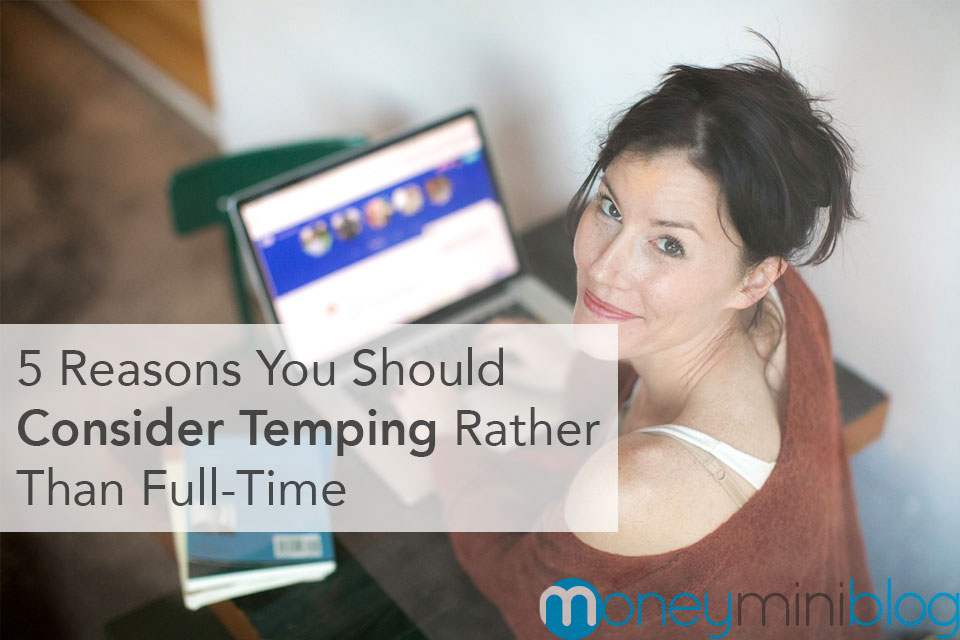 5 Reasons You Should Consider Temping Rather Than Full-Time Employment