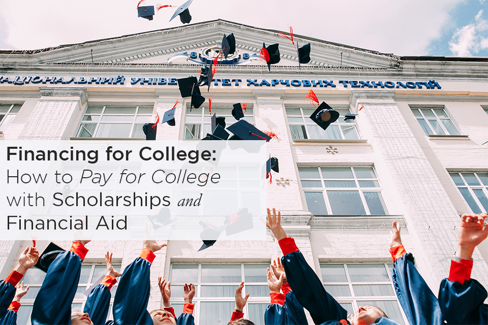 Financing for College: How to Pay for College with Scholarships and Financial Aid