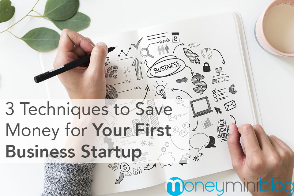 3 Techniques to Save Money for Your First Business Startup