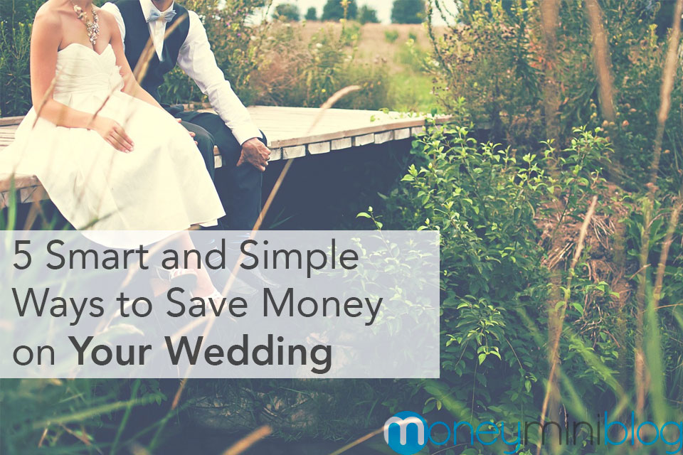 5 Smart and Simple Ways to Save Money on Your Wedding