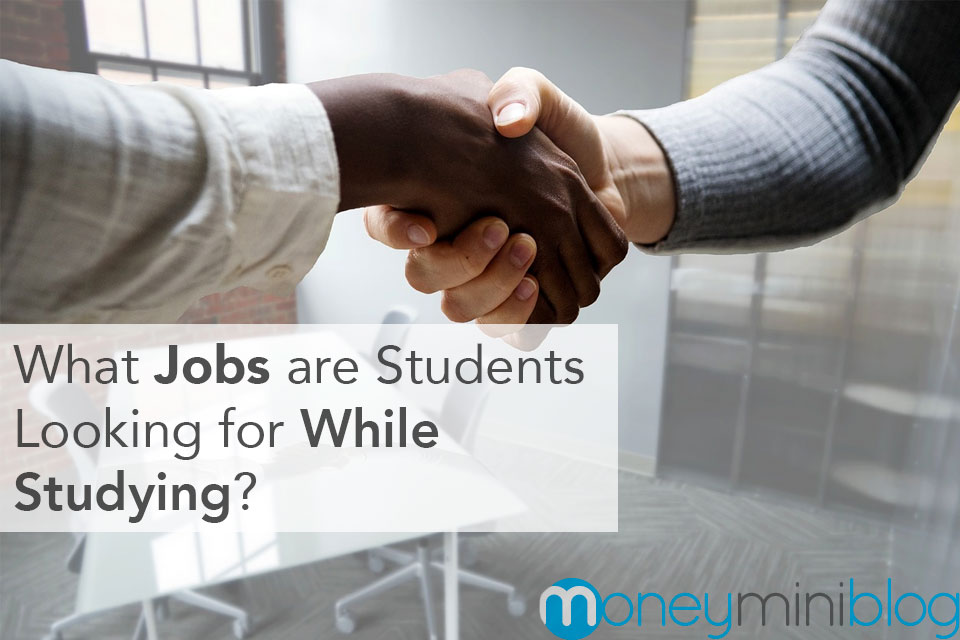 What Jobs are Students Looking for While Studying?