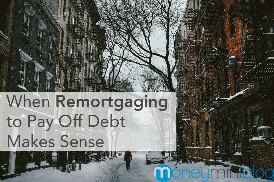 When Remortgaging to Pay Off Debt Makes Sense