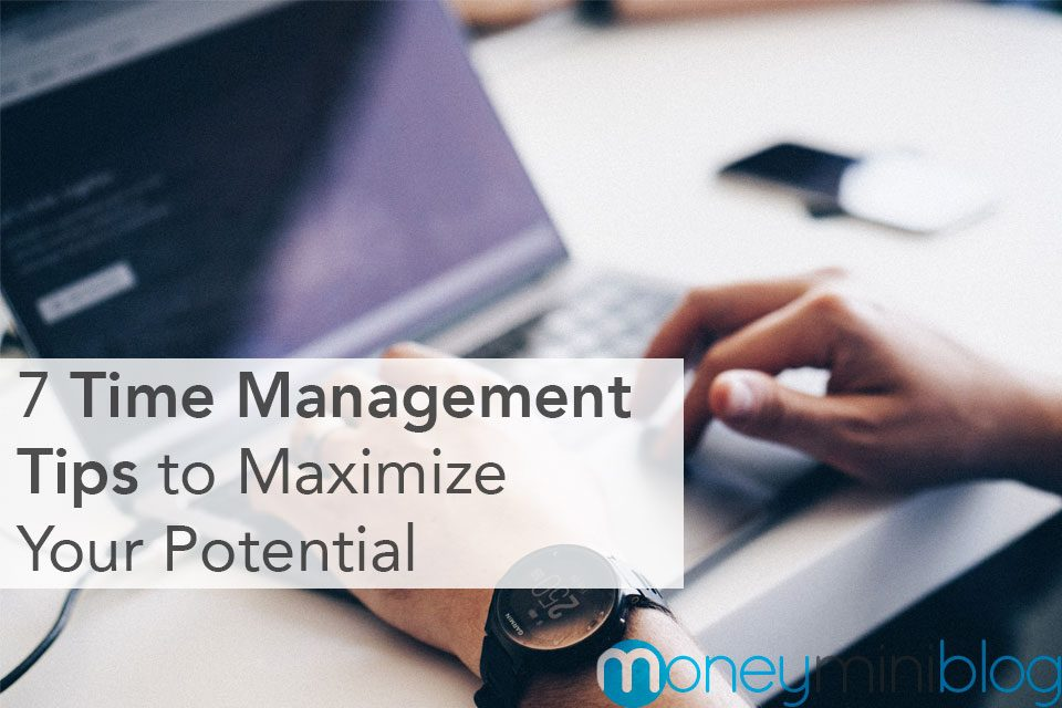 7 Time Management Tips to Maximize Your Potential