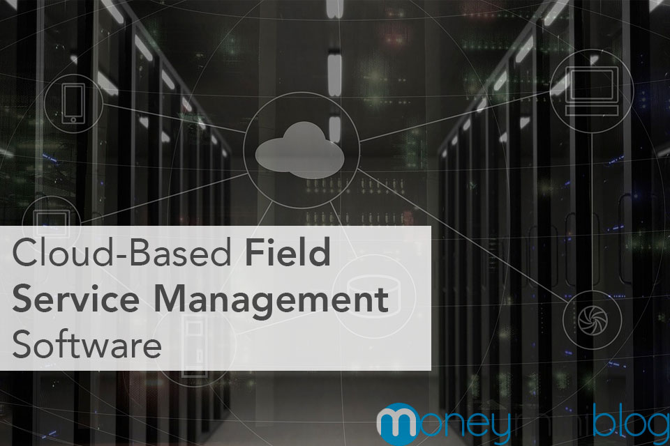 Cloud-Based Field Service Management Software: What Is Best For Your Needs?