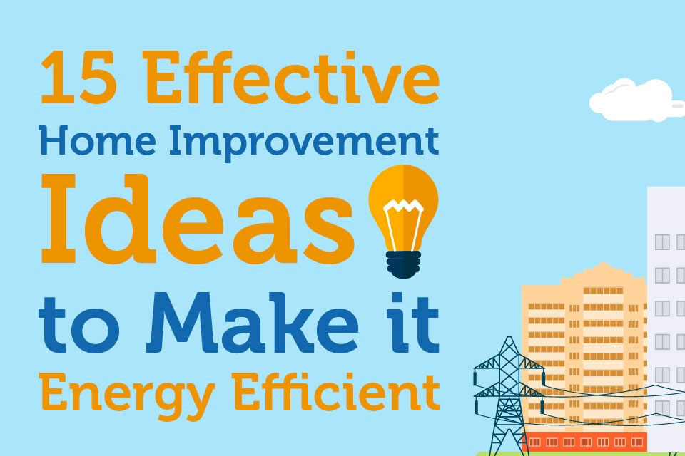 15 Effective Home Improvement Ideas to Make it Energy Efficient [Infographic]