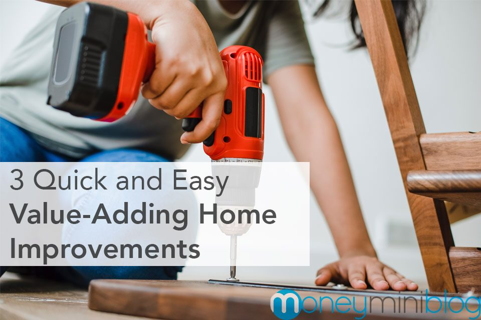 3 Quick and Easy Value-Adding Home Improvements