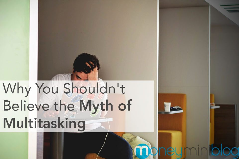 Why You Shouldn't Believe the Myth of Multitasking