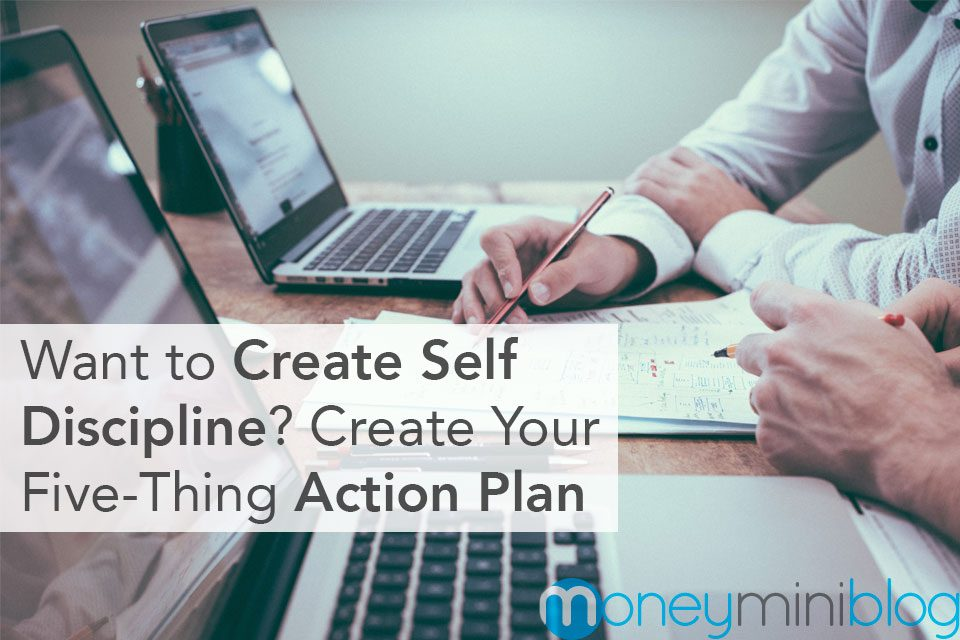 Want to Create Self-Discipline?  Create Your Five-Thing Action Plan