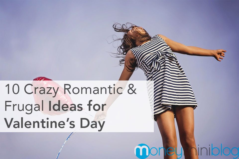 10 Crazy Romantic (and Frugal) Ideas to Celebrate Valentine's Day