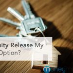 Is Equity Release My Best Option?