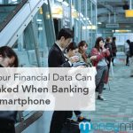 How Can Your Financial Data Get Leaked When Banking on a Smartphone?