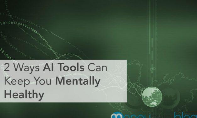 2 Ways AI Tools Can Keep You Mentally Healthy