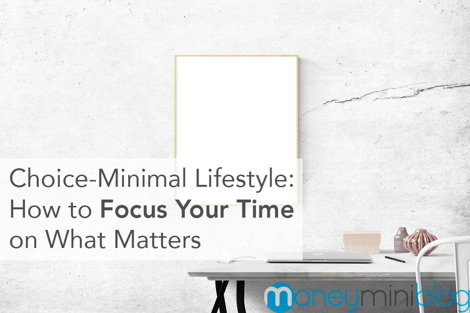 Choice-Minimal Lifestyle: How to Focus Your Time on What Matters