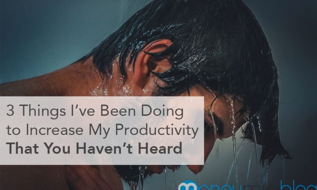 3 Things I've Been Doing to Increase My Productivity (That You Haven't Heard Before)