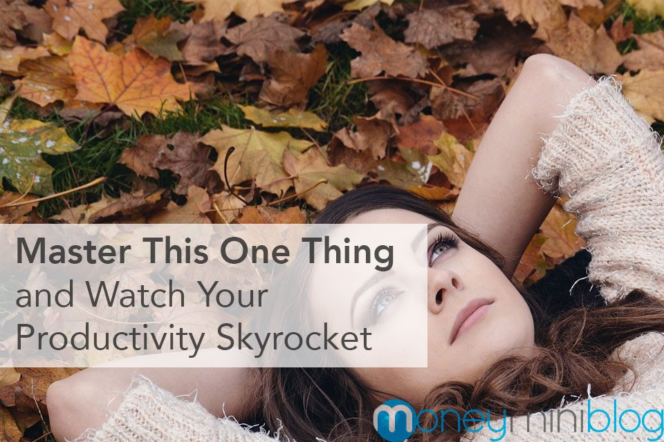 Master This One Thing and Watch Your Productivity Skyrocket