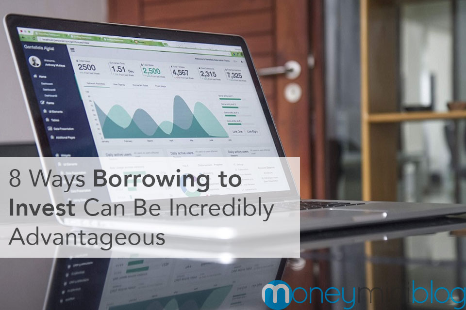 8 Ways Borrowing to Invest Can Be Incredibly Advantageous