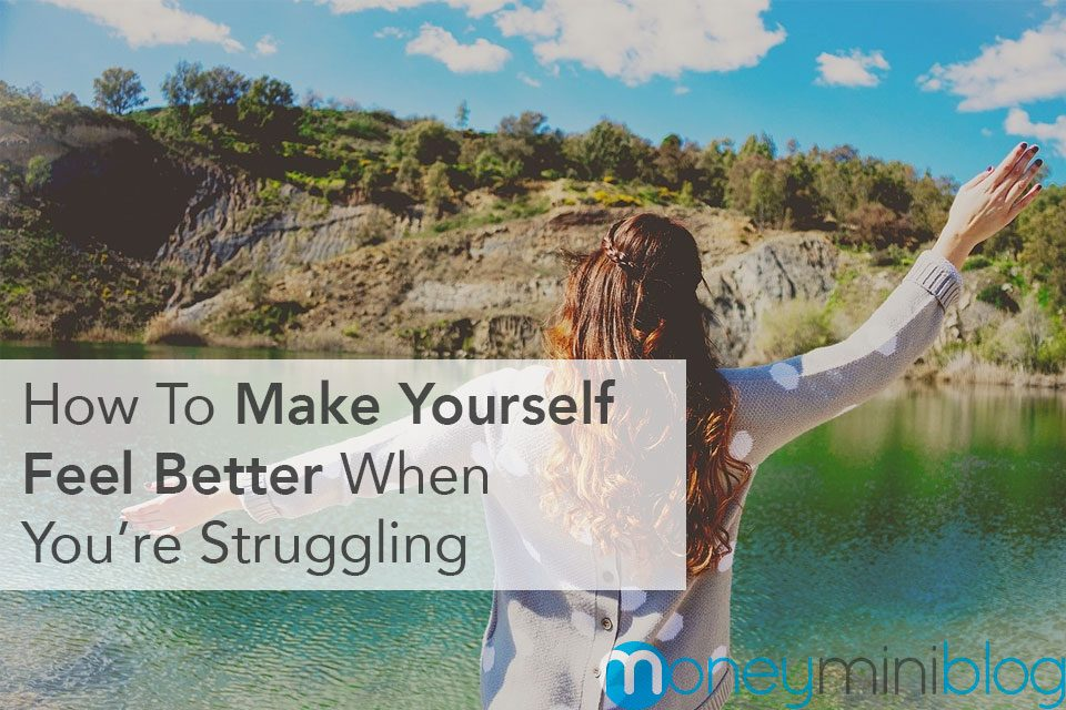 How To Make Yourself Feel Better When Struggles Make You Unhappy