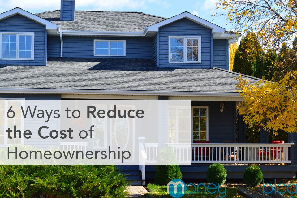 6 Ways to Reduce the Cost of Homeownership
