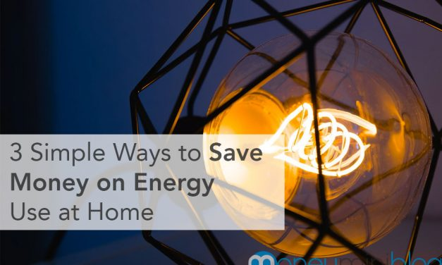 3 Simple Ways to Save Money on Energy Use at Home