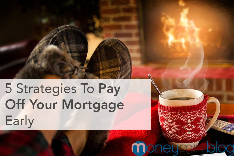 5 Strategies To Pay Off Your Mortgage Early