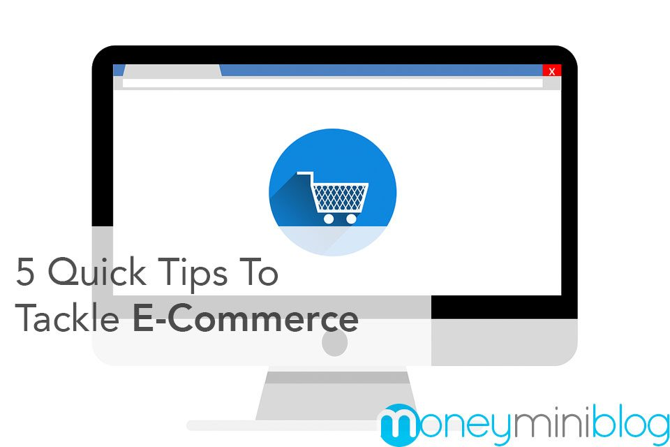 5 Quick Tips To Tackle E-Commerce
