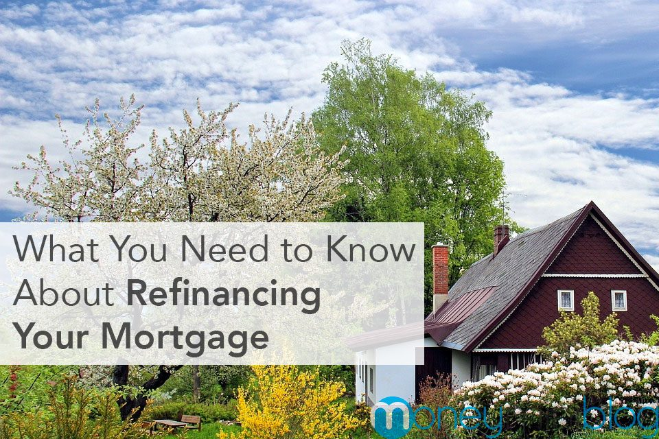What You Need to Know About Refinancing Your Mortgage