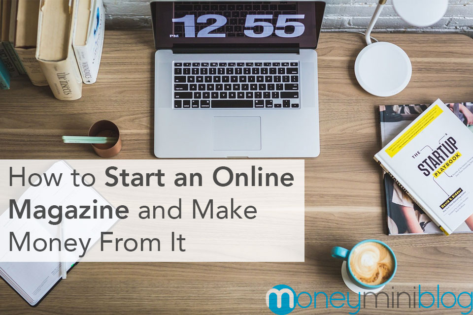 5 Tips to Start an Online Magazine and Make Money From It