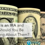 What is an IRA and Why Should You Be Thinking About Them?