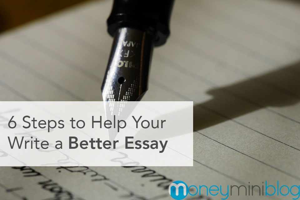 6 Steps to Help Your Write a Better Essay