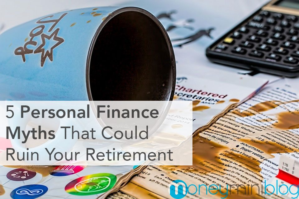 5 Personal Finance Myths That Could Ruin Your Retirement