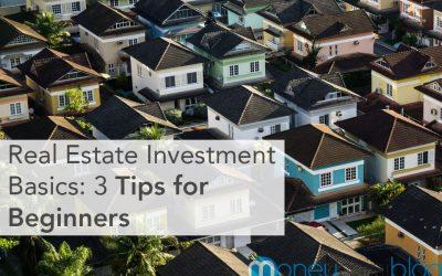 Real Estate Investment Basics: 3 Tips for Beginners