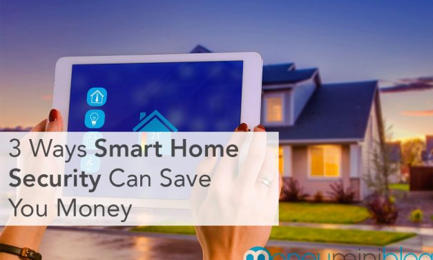 3 Ways Smart Home Security Can Save You Money