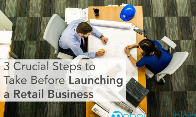3 Crucial Steps to Take Before Launching a Retail Business