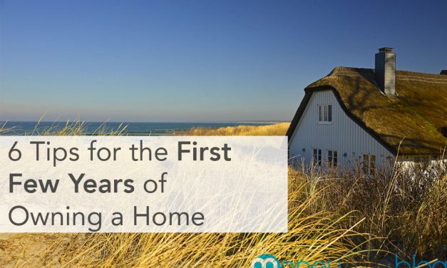 You Bought a Home? 6 Tips for the First Few Years