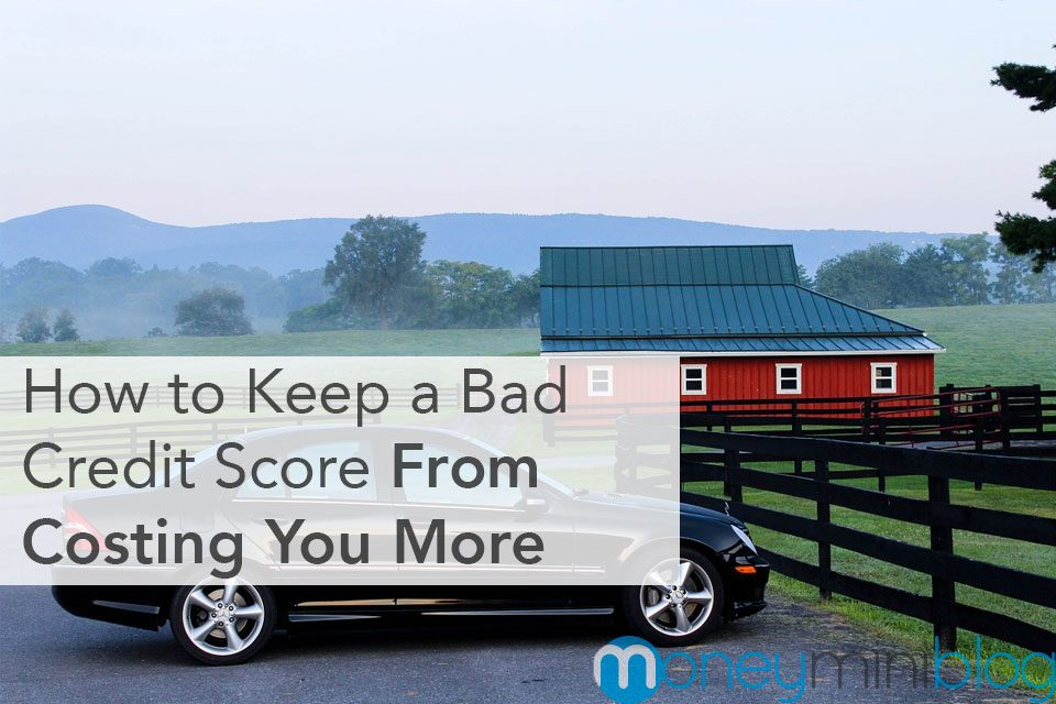 How to Keep a Bad Credit Score From Costing You More